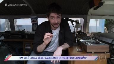 'Vídeo Show' dá um rolé com a rádio ambulante de 'O Sétimo Guardião' - Lucci Ferrera mostra tudo da kombi que circula por Serro Azul tocando músicas e dando notícias