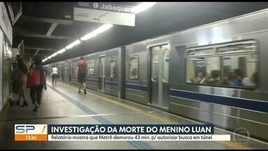 Relatório diz que Metrô demorou a autorizar procura no túnel onde menino morreu - A menino Luan, de 3 anos, morreu depois de se perder da mãe da estação Santa Cruz do Metrô.