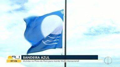 Mutirão na Praia do Peró, em Cabo Frio, no RJ, para manter título internacional - Assista a seguir.
