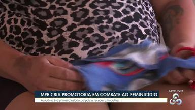 MP de Rondônia lança promotoria para apurar feminicídio - Será a primeira promotoria específica do país