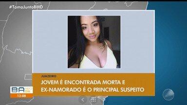Jovem é encontrada morta e o ex-namorado é o principal suspeito - O caso foi em Juazeiro; confira os detalhes.
