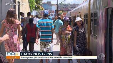 Passageiros relatam sucoco durante viagens nos trens do subúrbio de Salvador - O calor e a falta de ventilação provocam transtornos para quem utilizam o serviço.