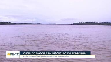 Cheia do Rio Madeira em discussão - Evento discute medidas para minimizar riscos em Porto Velho
