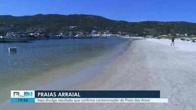 Inea divulga resultado que confirma contaminação da Praia dos Anjos, em Arraial do Cabo - Assista a seguir.