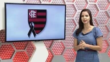 #ForçaFlamengo: Veja o primeiro bloco do Globo Esporte AM deste sábado, dia 9 - Programa é apresentado por Larissa Santiago