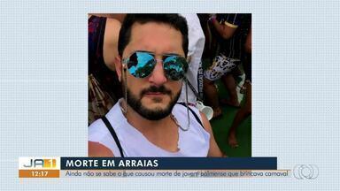 Jovem morre enquanto pulava Carnaval em Arraias; causas da morte são investigadas - Jovem morre enquanto pulava Carnaval em Arraias; causas da morte são investigadas