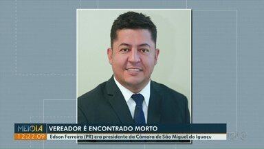 Presidente da Câmara de Vereadores de São Miguel do Iguaçu é encontrado morto - Polícia Civil investiga o caso. Edson Ferreira tinha 45 anos.