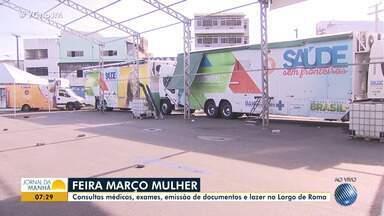 'Março Mulher': feira oferece consultas médicas, exames e emissão de documentos - Ações acontecem no Largo de Roma, em Salvador.