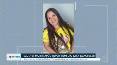 Mulher morre após tomar remédio para emagrecer - Laudo técnico da Polícia Civil de Chupinguaia deve sair nas próximas semanas