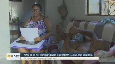 Em Rondônia, mais de 30 mil pacientes aguardam na fila por cirurgia - Em alguns casos, espera já dura 7 anos.
