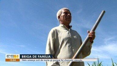 Neto ameaça avô porque foi chamado atenção no ES - Caso de intolerância quase terminou em morte em Viana.