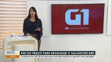 Estudantes têm até o dia 31 de março para fazer a revalidação do SalvadorCard - Confira mais informações no g1.com.br/bahia
