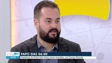 Papo das Seis: Presidente da Emha fala sobre novas moradias na capital - Em Campo Grande.