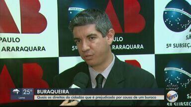 Saiba quais os direitos do cidadão que é prejudicado devido aos buracos - O presidente da OAB de Araraquara explica que a responsabilidade é do município em que ocorre o problema.