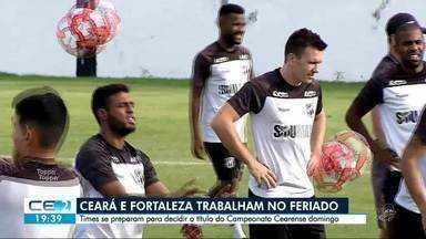 Ceará e Fortaleza trabalham no feriado - Clássico-rei decidirá título estadual próximo domingo