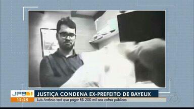 Justiça condena ex-prefeito de Bayeux, na Paraíba - Luís Antônio terá que pagar R$ 200 mil aos cofres públicos.
