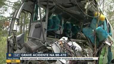 Acidente entre ônibus e carreta deixa 4 mortos e mais de 10 feridos na BR-470, em SC - Acidente entre ônibus e carreta deixa 4 mortos e mais de 10 feridos na BR-470, em SC