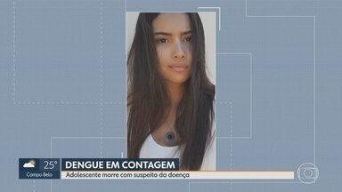 Adolescente de 17 anos morre com sintomas de dengue em Contagem, na Grande BH - Beatriz Miranda Rodrigues morreu na noite de sexta-feira. Confirmação da causa da morte deve sair em 15 dias, segundo prefeitura.
