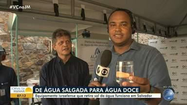 Equipamento israelense transforma água do mar em água doce - A máquina dessalinizadora já funciona em Salvador; confira um teste.