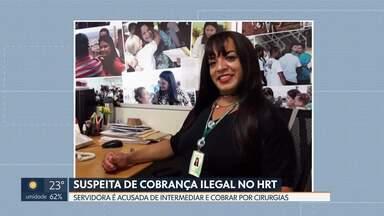 Suspeita de cobrança ilegal no Hospital Regional de Taguatinga - Servidora é suspeita de intermediar e cobrar por cirurgias na unidade.