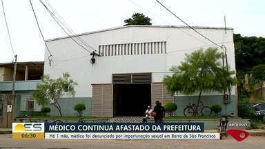 Médico denunciado por importunação sexual em Barra de São Francisco continua afastado - Dez adolescentes denunciaram os abusos em consultas.