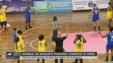 Título mundial de Basquete Feminino completa 25 anos e é comemorado em Araraquara - Jogo das Estrelas reuniu campeãs mundiais de 1994 e jogadoras da nova geração.