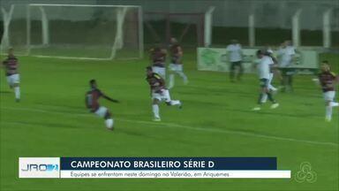 Segunda fase do Campeonato Brasileiro Série D - O Real Ariquemes recebe o Manaus no Estádio Gentil Valério.