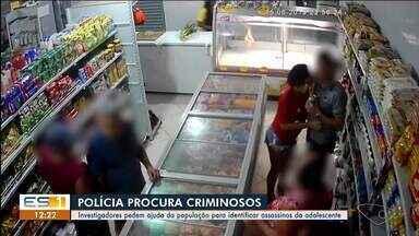 Investigadores pedem ajuda para identificar atirador que matou adolescente na Serra - Ketelen Costa Sampaio, de 16 anos, levou um tiro na cabeça em um assalto a um supermercado, no bairro Jardim Juara.