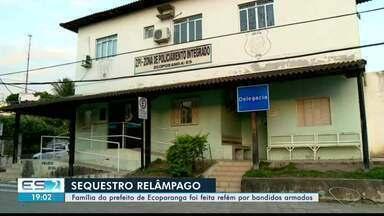Continuam as investigações sobre sequestro de família de prefeito de Ecoporanga, ES - Crime aconteceu no início da noite desta segunda-feira (17).