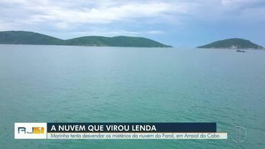 Marinha tenta desvendar os mistérios da nuvem do Farol, em Arraial do Cabo - Assista a seguir.