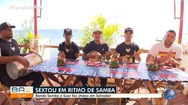 Sextou: Feira de São Joaquim tem samba neste fim de semana - Confira as atrações que agitam os bairros de Salvador.