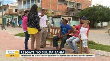 Pescadores do Espírito Santo são encontrados no sul da Bahia - Eles estavam desaparecidos há mais de uma semana.