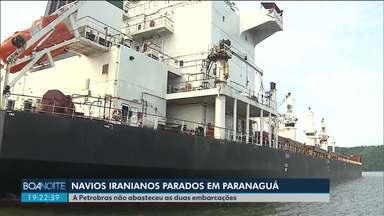 Navios iranianos estão parados no Porto de Paranguá - A Petrobrás não abasteceu as duas embarcações.