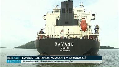 Navios iranianos estão parados em Paranaguá - A Petrobras não abasteceu as duas embarcações.