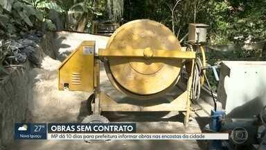 MP dá 10 dias para Prefeitura informar obras nas encostas do Rio - Quase 40 obras de contenção estão sendo feitas sem contrato nem licitação.