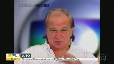 Morre Mário Lúcio Vaz, ex-diretor da Tv Globo - Mário Lúcio Vaz estava com 86 anos. Ele foi diretor da Central Globo de Produção e da Central Globo de qualidade.
