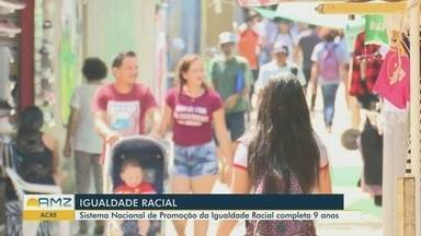 Rio Branco promove ações de combate à desigualdade racial - Sistema Nacional de Promoção da Igualdade Racial completa 9 anos.