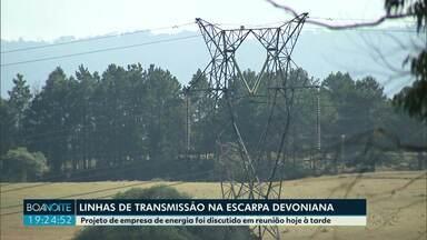 Linhas de transmissão na Escarpa Devoniana gera polêmica - Projeto de empresa de energia foi discutido em reunião hoje à tarde.