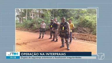 Órgãos de segurança orientam e fiscalizam irregularidades em operação - Em Santarém, a operação na região de interpraias foi com trabalho de orientações e também foram constatadas algumas irregularidades.