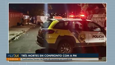 Três pessoas morreram em confrontos com a polícia no fim de semana na região de Londrina - Os confrontos foram na zona Norte e Leste da cidade, na noite do sábado para domingo.