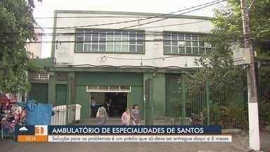 Secretário de Saúde aponta solução para problemas do Ambesp de Santos, SP - Novo prédio pode solucionar os problemas destacados pelos funcionários, mas só deverá ser entregue em cinco meses.