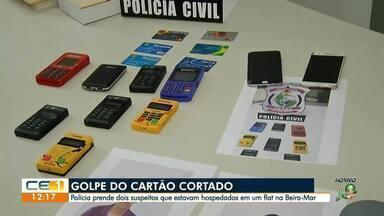 Golpe do cartão cortado. Dois suspeitos presos - Saiba mais em g1.com.br/ce