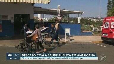 Pacientes sofrem com estrutura precária do Hospital Municipal de Americana - Equipe de reportagem da EPTV, afiliada da Rede Globo, registrou equipamentos sucateados, más condições de higiene e falta de profissionais na unidade.