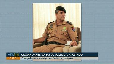 Comandante da PM de Toledo é afastado - Corregedoria vai investigar denúncias de corrupção.