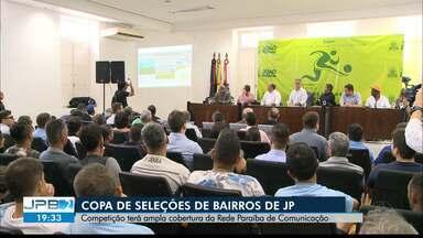 JPB2JP: Lançada a Copa de Seleções de Bairros de João Pessoa - Competição terá ampla cobertura da Rede Paraíba de Comunicação.