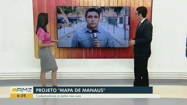 Equipes da prefeitura realizam cadastramento para o projeto 'Mapa de Manaus' - Cadastradores estão nas ruas.