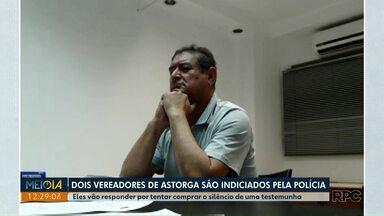 Polícia indicia dois vereadores de Astorga - Eles vão responder por tentar comprar silêncio de testemunha.