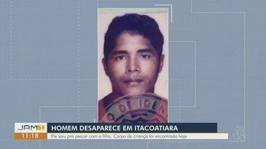 Homem desaparece em Itacoatiara, no AM - Ele saiu para pescar com o filho. Corpo da Criança foi encontrado.