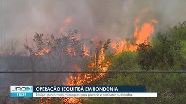 Operação é realizada em todo o estado para combater queimadas - Rondônia teve aumento de 370% na quantidade de queimadas