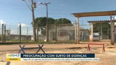 Possível surto de doenças contagiosas em penitenciária de Roraima preocupa agentes - Presos não estariam recebendo os tratamentos.